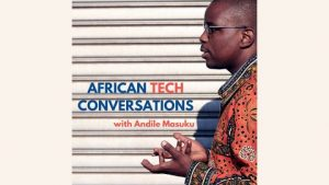 Entrepreneurship Podcasts: African tech conversations with Andile Masuku